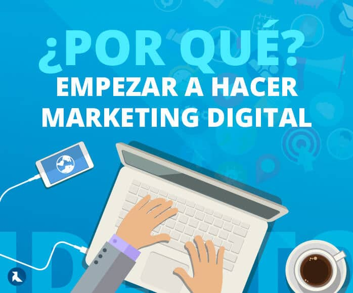 ¿Por qué hacer Marketing Digital?